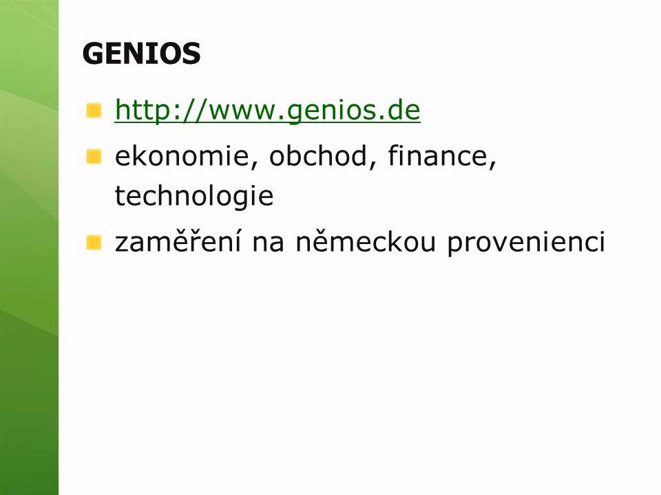 GENIOS http://www.genios.de ekonomie, obchod, finance, technologie zaměření na německou provenienci