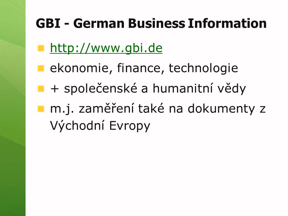 GBI - German Business Information http://www.gbi.de ekonomie, finance, technologie + společenské a humanitní vědy m.j.