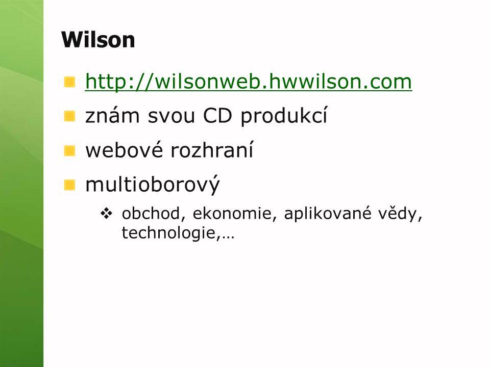 Wilson http://wilsonweb.hwwilson.com znám svou CD produkcí webové rozhraní multioborový  obchod, ekonomie, aplikované vědy, technologie,…