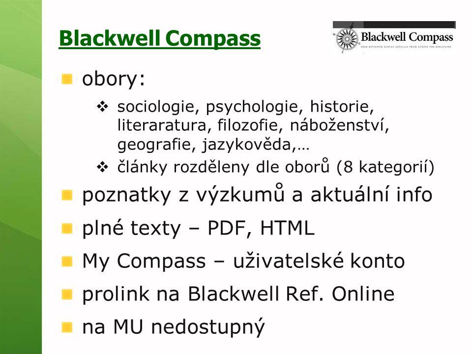 Blackwell Compass obory:  sociologie, psychologie, historie, literaratura, filozofie, náboženství, geografie, jazykověda,…  články rozděleny dle oborů (8 kategorií) poznatky z výzkumů a aktuální info plné texty – PDF, HTML My Compass – uživatelské konto prolink na Blackwell Ref.