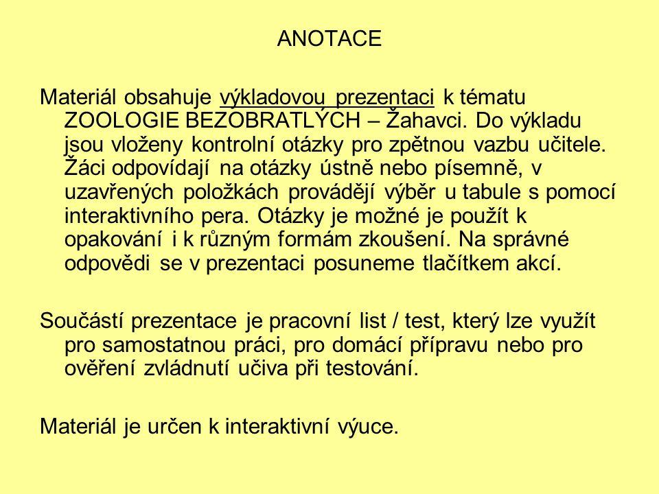 ANOTACE Materiál obsahuje výkladovou prezentaci k tématu ZOOLOGIE BEZOBRATLÝCH – Žahavci.