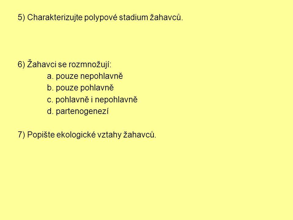 5) Charakterizujte polypové stadium žahavců. 6) Žahavci se rozmnožují: a.