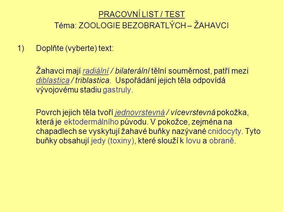 PRACOVNÍ LIST / TEST Téma: ZOOLOGIE BEZOBRATLÝCH – ŽAHAVCI 1)Doplňte (vyberte) text: Žahavci mají radiální / bilaterální tělní souměrnost, patří mezi diblastica / triblastica.