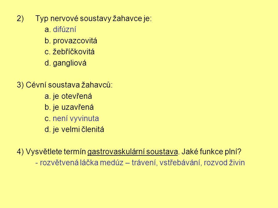 2)Typ nervové soustavy žahavce je: a. difúzní b. provazcovitá c. žebříčkovitá d. gangliová 3) Cévní soustava žahavců: a. je otevřená b. je uzavřená c.