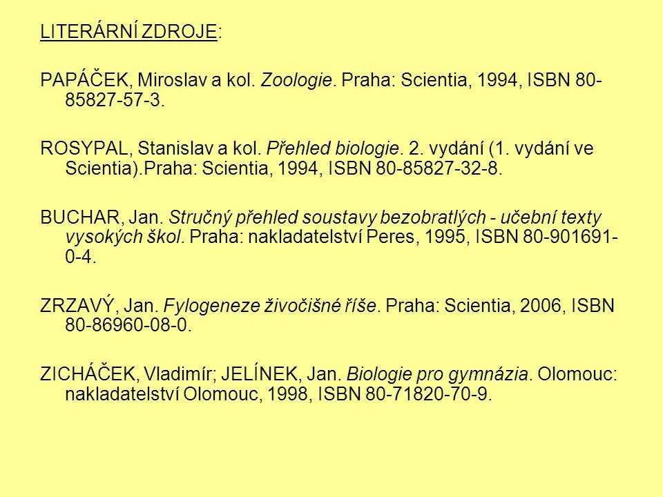 LITERÁRNÍ ZDROJE: PAPÁČEK, Miroslav a kol. Zoologie. Praha: Scientia, 1994, ISBN 80- 85827-57-3. ROSYPAL, Stanislav a kol. Přehled biologie. 2. vydání