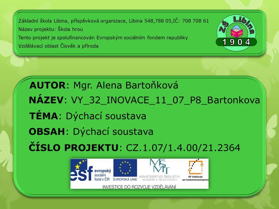 AUTOR: Mgr. Alena Bartoňková NÁZEV: VY_32_INOVACE_11_07_P8_Bartonkova TÉMA: Dýchací soustava OBSAH: Dýchací soustava ČÍSLO PROJEKTU: CZ.1.07/1.4.00/21