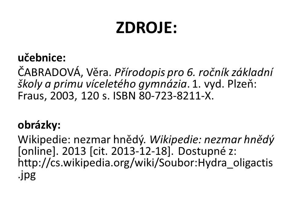 ZDROJE: učebnice: ČABRADOVÁ, Věra. Přírodopis pro 6. ročník základní školy a primu víceletého gymnázia. 1. vyd. Plzeň: Fraus, 2003, 120 s. ISBN 80-723