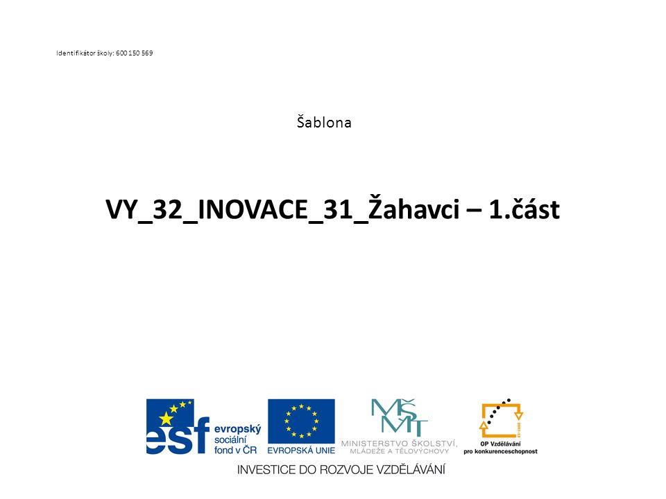 VY_32_INOVACE_31_Žahavci – 1.část Šablona Identifikátor školy: 600 150 569