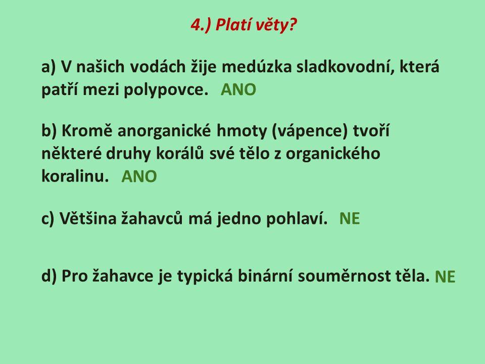 4.) Platí věty? a) V našich vodách žije medúzka sladkovodní, která patří mezi polypovce. b) Kromě anorganické hmoty (vápence) tvoří některé druhy korá
