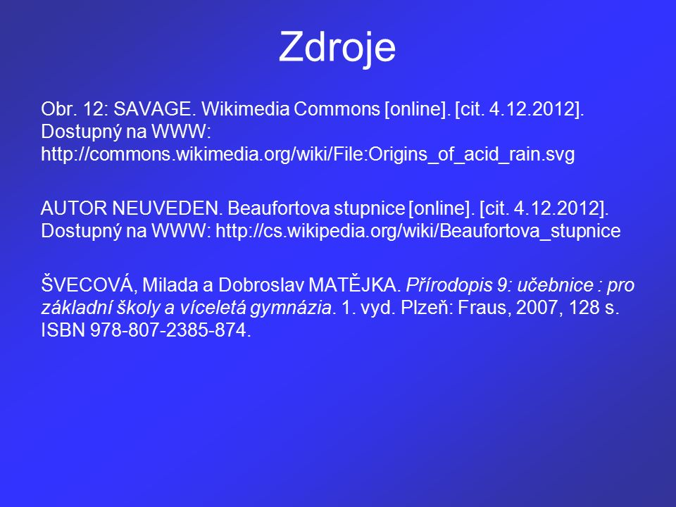 Zdroje Obr. 12: SAVAGE. Wikimedia Commons [online].