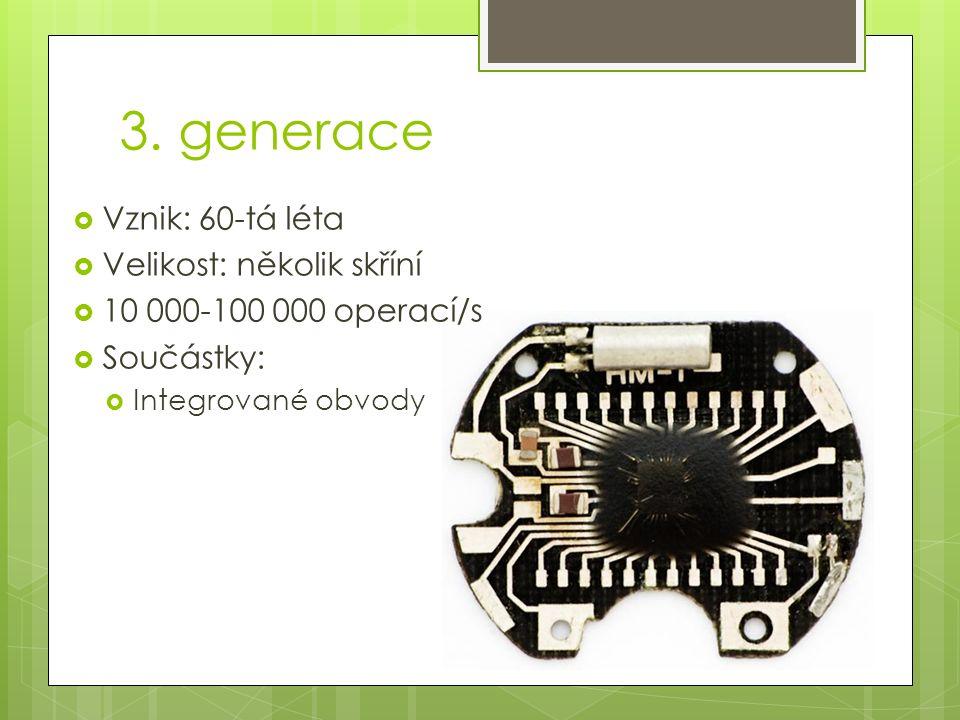 3. generace  Vznik: 60-tá léta  Velikost: několik skříní  10 000-100 000 operací/s  Součástky:  Integrované obvody
