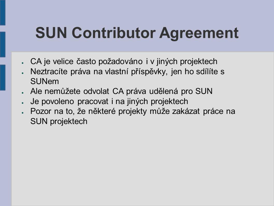 SUN Contributor Agreement ● CA je velice často požadováno i v jiných projektech ● Neztracíte práva na vlastní příspěvky, jen ho sdílíte s SUNem ● Ale nemůžete odvolat CA práva udělená pro SUN ● Je povoleno pracovat i na jiných projektech ● Pozor na to, že některé projekty může zakázat práce na SUN projektech