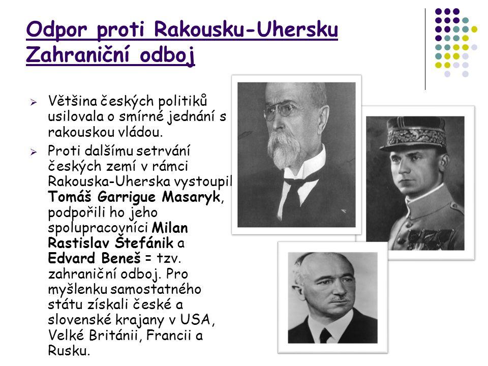 Odpor proti Rakousku-Uhersku Zahraniční odboj  Většina českých politiků usilovala o smírné jednání s rakouskou vládou.  Proti dalšímu setrvání český