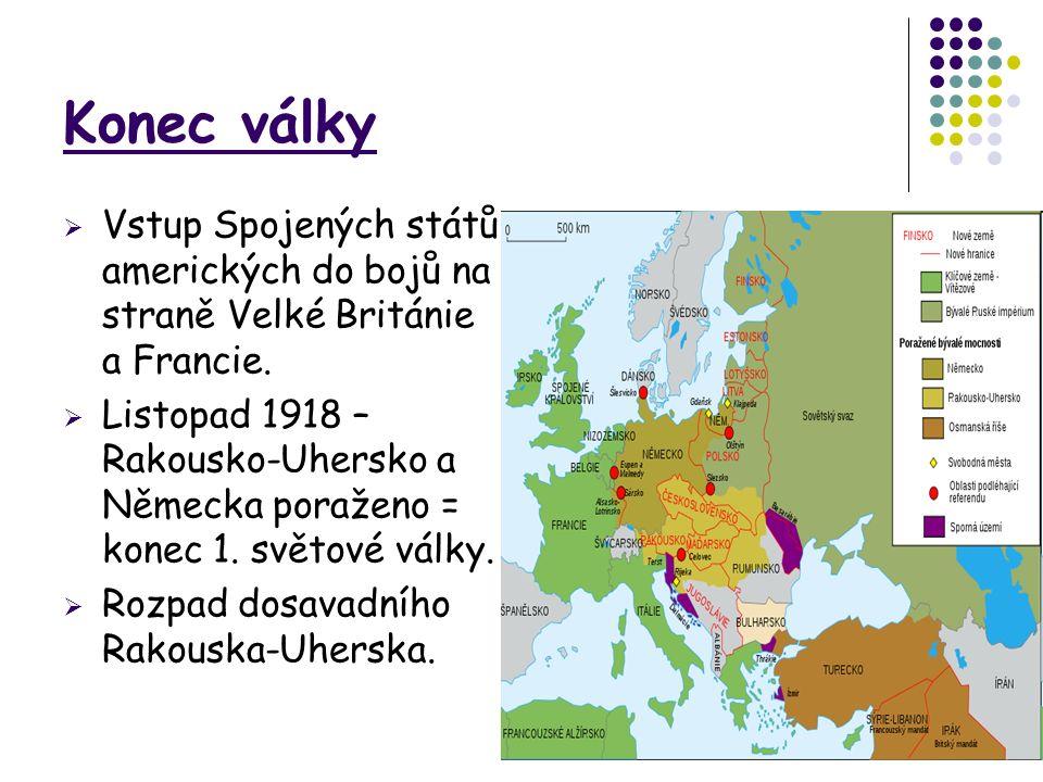 Konec války  Vstup Spojených států amerických do bojů na straně Velké Británie a Francie.  Listopad 1918 – Rakousko-Uhersko a Německa poraženo = kon