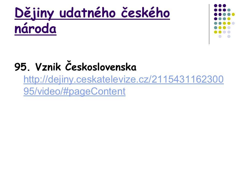 Dějiny udatného českého národa 95. Vznik Československa http://dejiny.ceskatelevize.cz/2115431162300 95/video/#pageContent http://dejiny.ceskatelevize