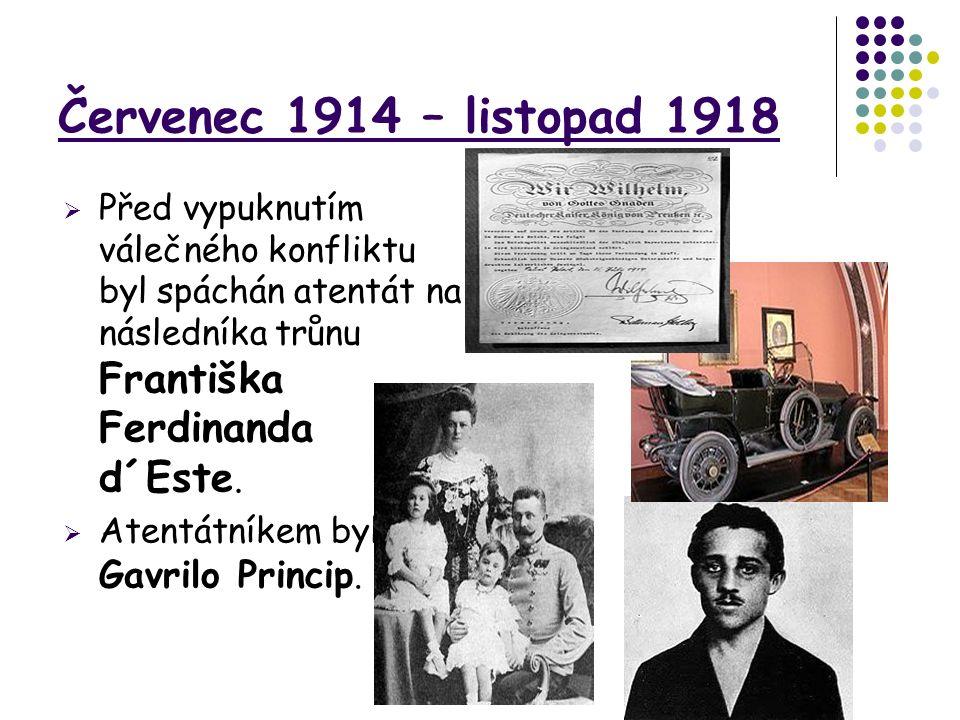 Červenec 1914 – listopad 1918  Před vypuknutím válečného konfliktu byl spáchán atentát na následníka trůnu Františka Ferdinanda d´Este.  Atentátníke