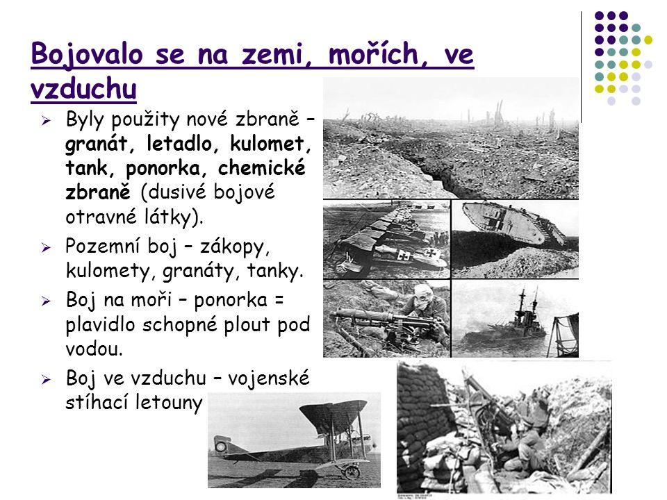 Bojovalo se na zemi, mořích, ve vzduchu  Byly použity nové zbraně – granát, letadlo, kulomet, tank, ponorka, chemické zbraně (dusivé bojové otravné l