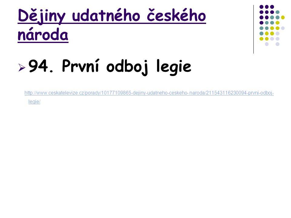 Dějiny udatného českého národa  94. První odboj legie http://www.ceskatelevize.cz/porady/10177109865-dejiny-udatneho-ceskeho- naroda/211543116230094-