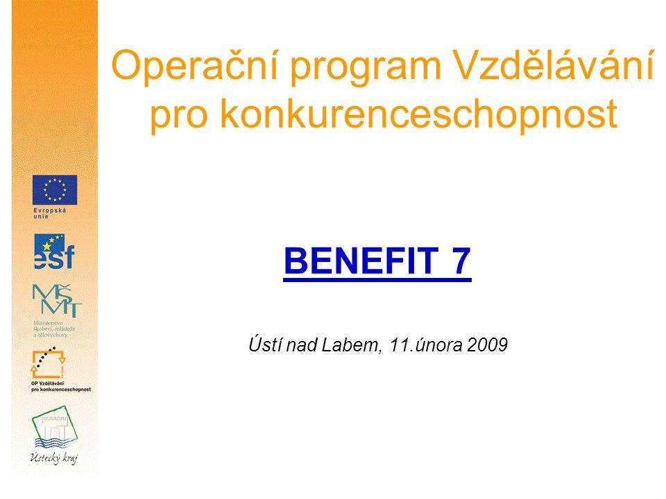 Operační program Vzdělávání pro konkurenceschopnost BENEFIT 7 Ústí nad Labem, 11.února 2009