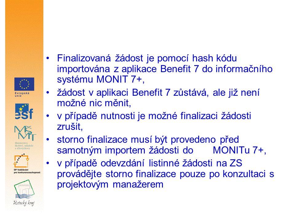 Finalizovaná žádost je pomocí hash kódu importována z aplikace Benefit 7 do informačního systému MONIT 7+, žádost v aplikaci Benefit 7 zůstává, ale již není možné nic měnit, v případě nutnosti je možné finalizaci žádosti zrušit, storno finalizace musí být provedeno před samotným importem žádosti do MONITu 7+, v případě odevzdání listinné žádosti na ZS provádějte storno finalizace pouze po konzultaci s projektovým manažerem