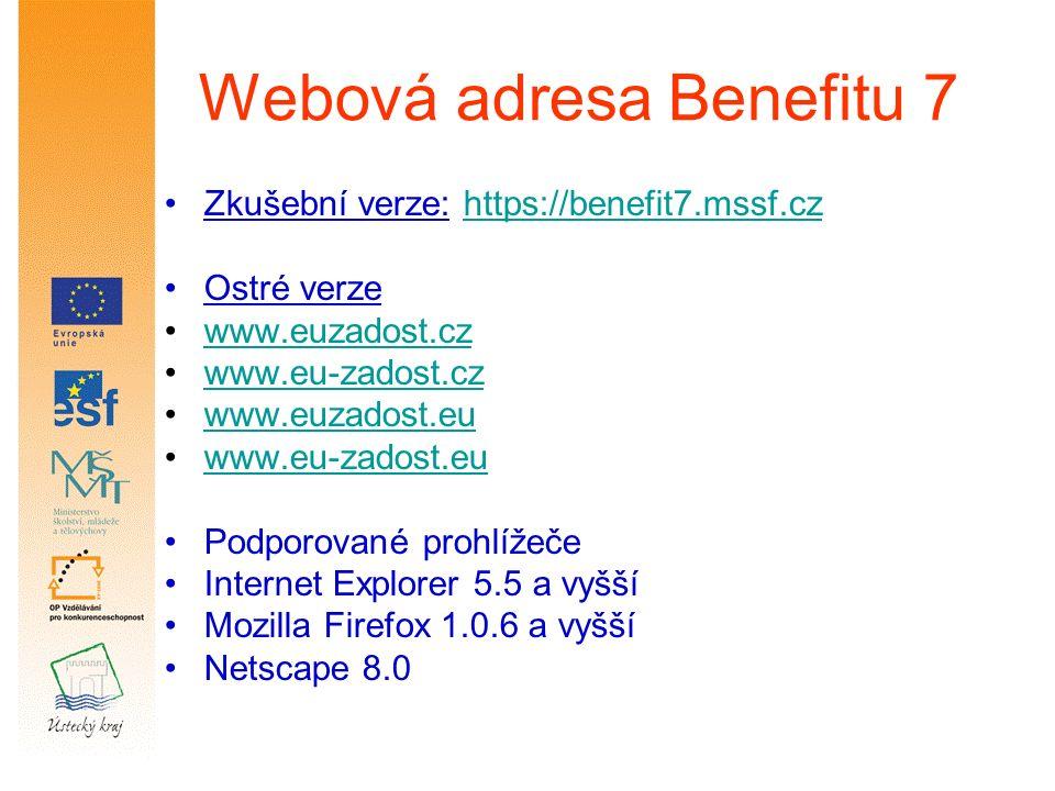 Webová adresa Benefitu 7 Zkušební verze: https://benefit7.mssf.czhttps://benefit7.mssf.cz Ostré verze www.euzadost.cz www.eu-zadost.cz www.euzadost.eu www.eu-zadost.eu Podporované prohlížeče Internet Explorer 5.5 a vyšší Mozilla Firefox 1.0.6 a vyšší Netscape 8.0