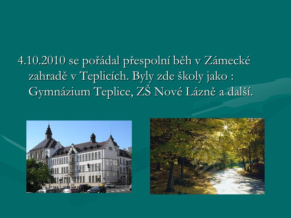 4.10.2010 se pořádal přespolní běh v Zámecké zahradě v Teplicích. Byly zde školy jako : Gymnázium Teplice, ZŠ Nové Lázně a další.