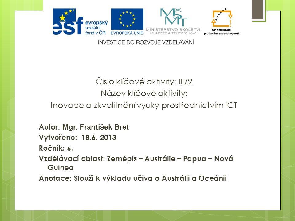 Číslo klíčové aktivity: III/2 Název klíčové aktivity: Inovace a zkvalitnění výuky prostřednictvím ICT Autor : Mgr. František Bret Vytvořeno: 18.6. 201