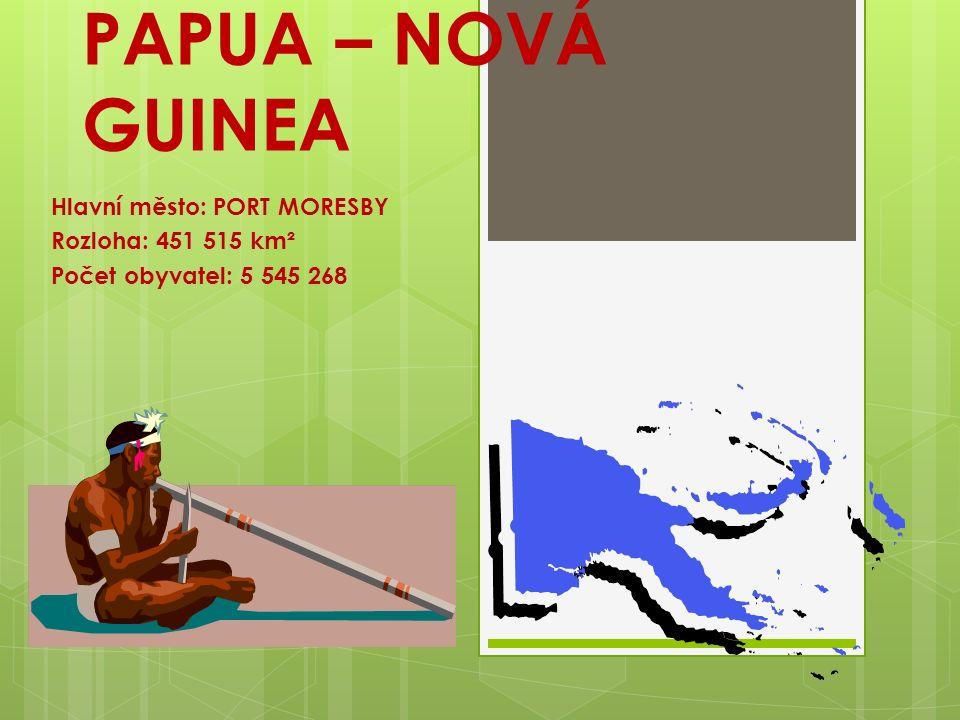 PAPUA – NOVÁ GUINEA Hlavní město: PORT MORESBY Rozloha: 451 515 km² Počet obyvatel: 5 545 268