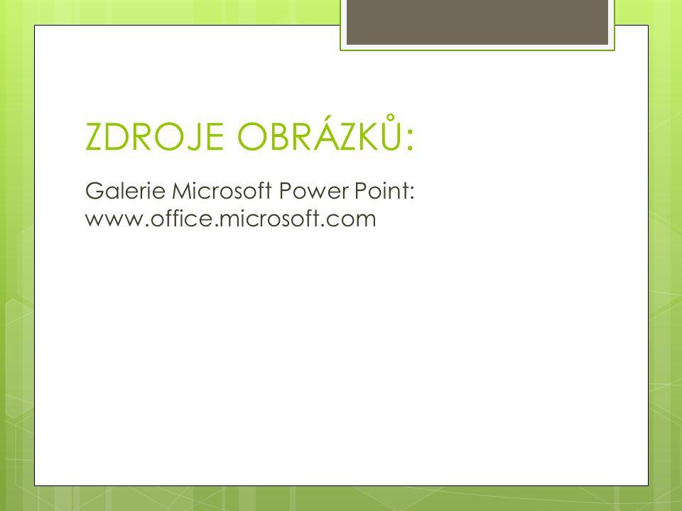 ZDROJE OBRÁZKŮ: Galerie Microsoft Power Point: www.office.microsoft.com