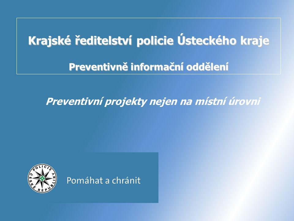 Krajské ředitelství policie Ústeckého kraje Preventivně informační oddělení Preventivní projekty nejen na místní úrovni
