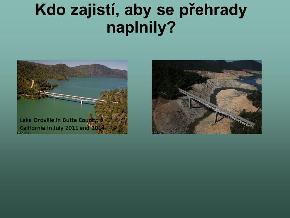 Kdo zajistí, aby se přehrady naplnily? Lake Oroville in Butte County, California in July 2011 and 2014.