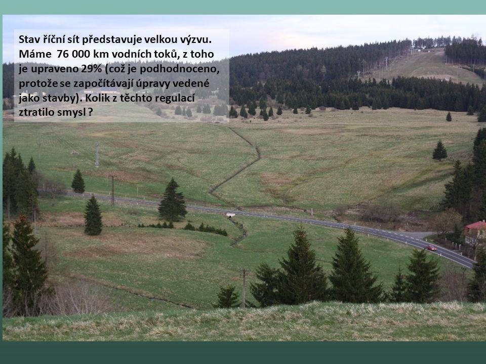 Stav říční sít představuje velkou výzvu. Máme 76 000 km vodních toků, z toho je upraveno 29% (což je podhodnoceno, protože se započítávají úpravy vede