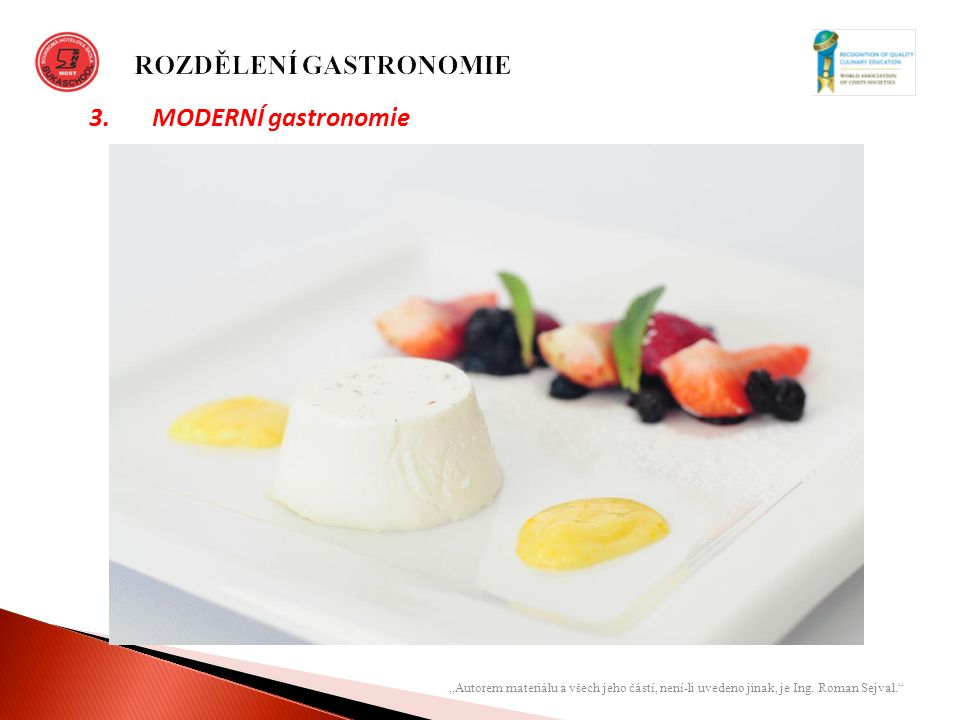 """""""Autorem materiálu a všech jeho částí, není-li uvedeno jinak, je Ing. Roman Sejval."""" 3. MODERNÍ gastronomie"""