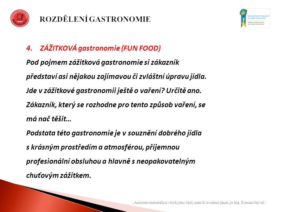 """""""Autorem materiálu a všech jeho částí, není-li uvedeno jinak, je Ing. Roman Sejval."""" 4.ZÁŽITKOVÁ gastronomie (FUN FOOD) Pod pojmem zážitková gastronom"""