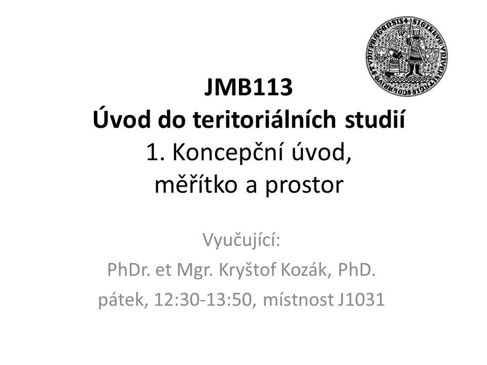 JMB113 Úvod do teritoriálních studií 1. Koncepční úvod, měřítko a prostor Vyučující: PhDr.