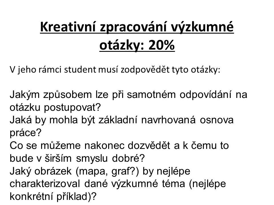 Kreativní zpracování výzkumné otázky: 20% V jeho rámci student musí zodpovědět tyto otázky: Jakým způsobem lze při samotném odpovídání na otázku postupovat.