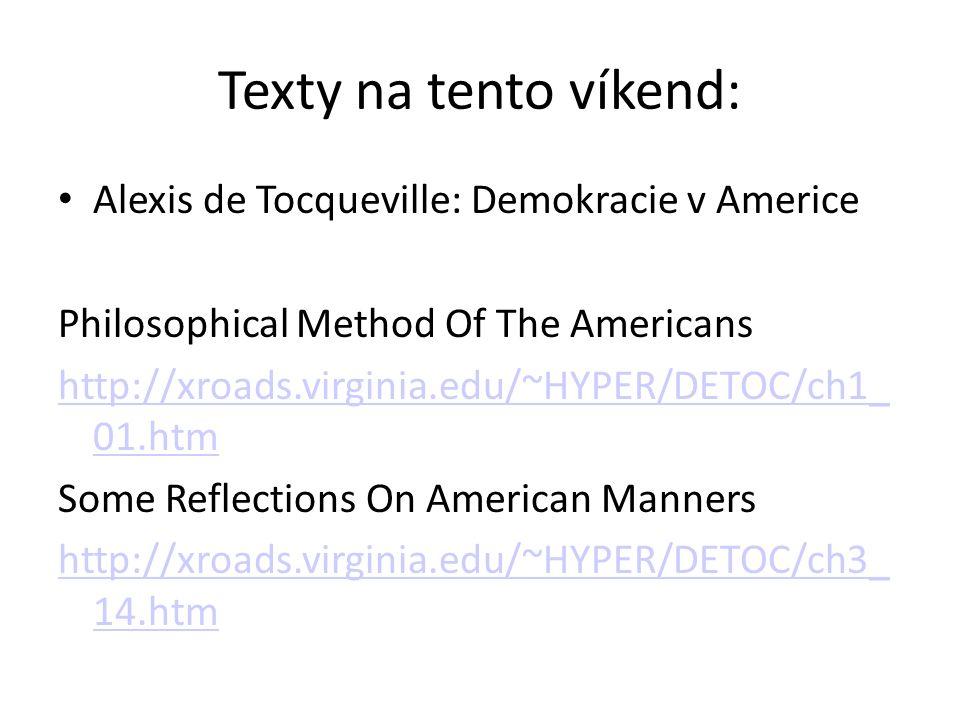 Texty na tento víkend: Alexis de Tocqueville: Demokracie v Americe Philosophical Method Of The Americans http://xroads.virginia.edu/~HYPER/DETOC/ch1_