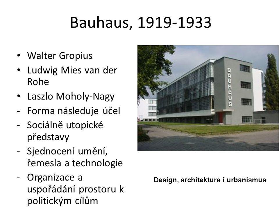 Bauhaus, 1919-1933 Walter Gropius Ludwig Mies van der Rohe Laszlo Moholy-Nagy -Forma následuje účel -Sociálně utopické představy -Sjednocení umění, řemesla a technologie -Organizace a uspořádání prostoru k politickým cílům Design, architektura i urbanismus