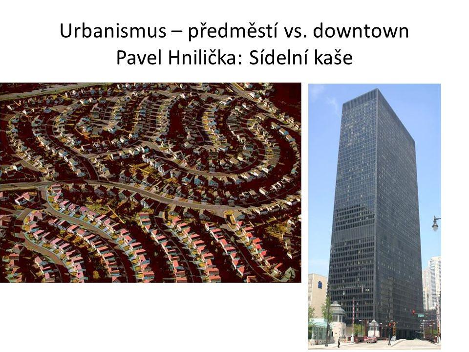Urbanismus – předměstí vs. downtown Pavel Hnilička: Sídelní kaše