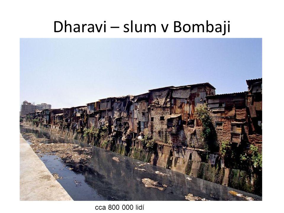 Dharavi – slum v Bombaji cca 800 000 lidí
