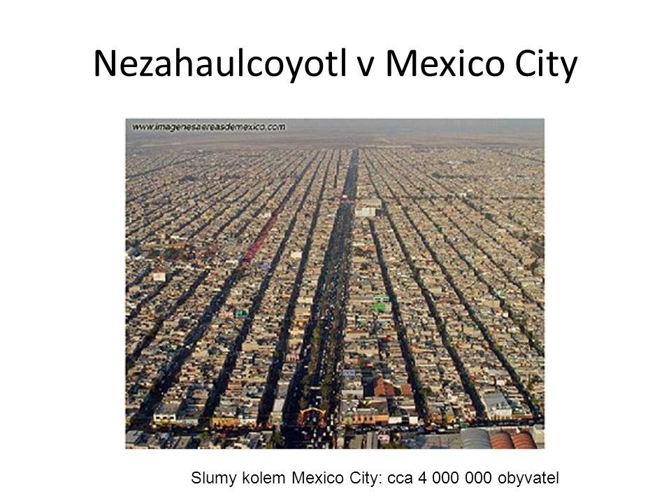 Nezahaulcoyotl v Mexico City Slumy kolem Mexico City: cca 4 000 000 obyvatel