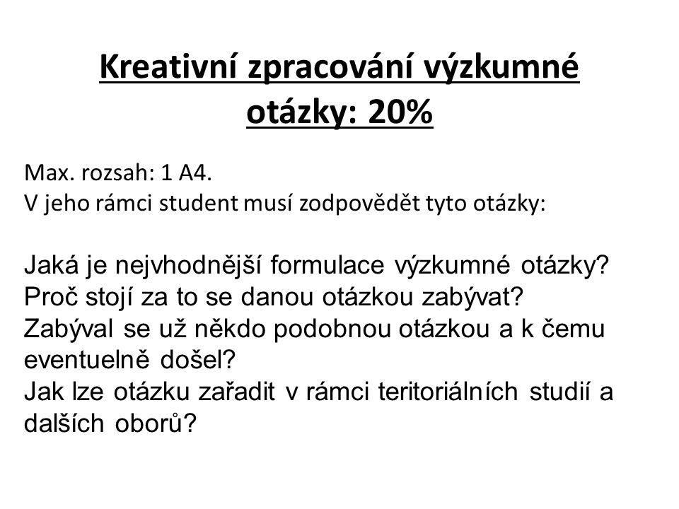 Kreativní zpracování výzkumné otázky: 20% Max. rozsah: 1 A4.