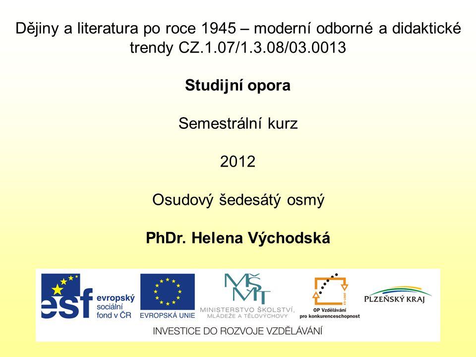 Dějiny a literatura po roce 1945 – moderní odborné a didaktické trendy CZ.1.07/1.3.08/03.0013 Studijní opora Semestrální kurz 2012 Osudový šedesátý os