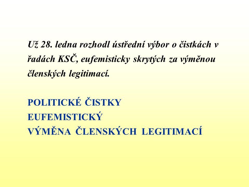 Už 28. ledna rozhodl ústřední výbor o čistkách v řadách KSČ, eufemisticky skrytých za výměnou členských legitimací. POLITICKÉ ČISTKY EUFEMISTICKÝ VÝMĚ