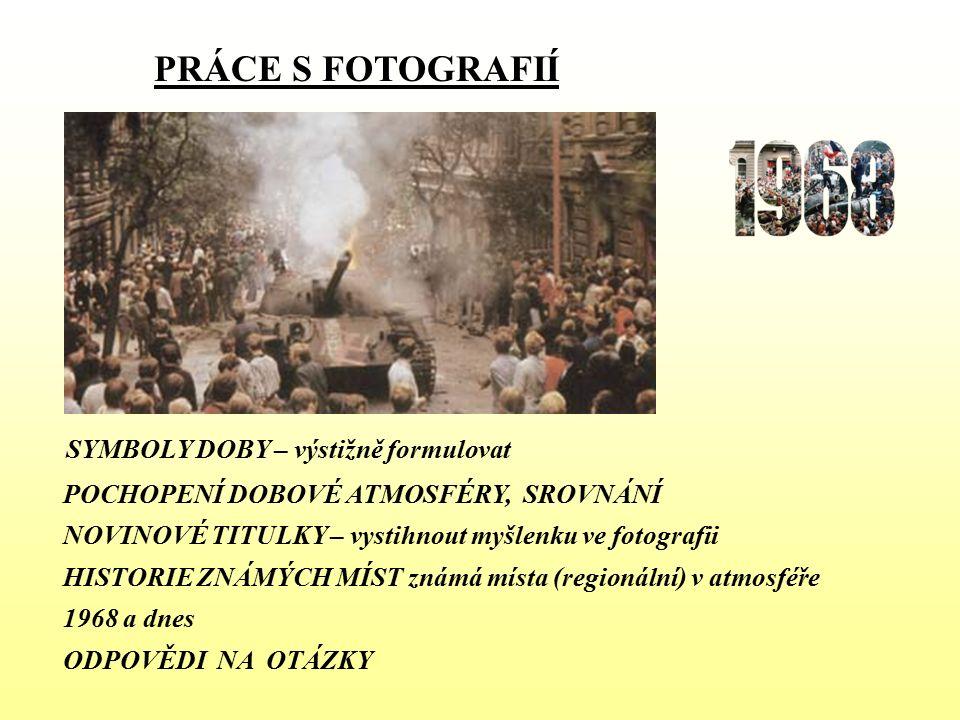 PRÁCE S FOTOGRAFIÍ SYMBOLY DOBY – výstižně formulovat POCHOPENÍ DOBOVÉ ATMOSFÉRY, SROVNÁNÍ NOVINOVÉ TITULKY – vystihnout myšlenku ve fotografii HISTOR