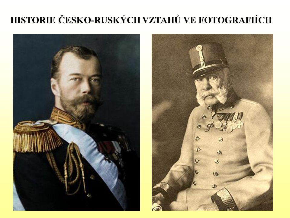 HISTORIE ČESKO-RUSKÝCH VZTAHŮ VE FOTOGRAFIÍCH