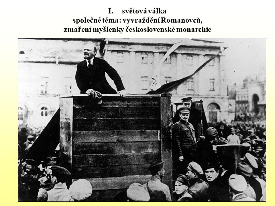 I.světová válka společné téma: vyvraždění Romanovců, zmaření myšlenky československé monarchie