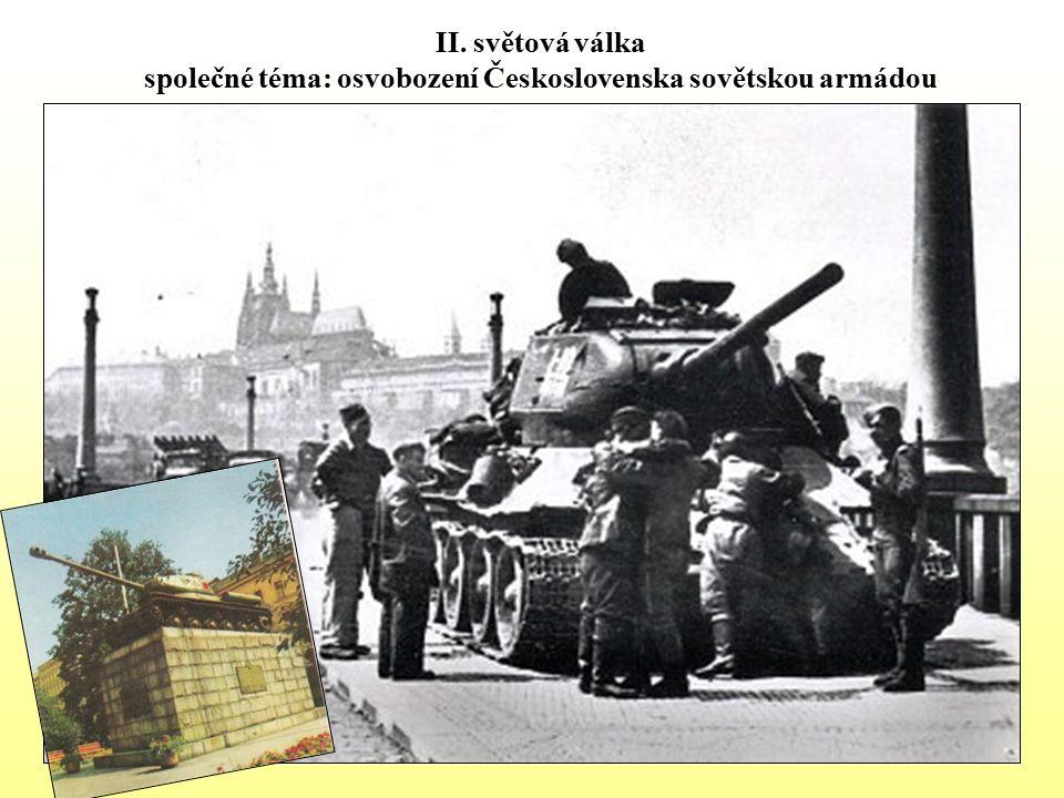II. světová válka společné téma: osvobození Československa sovětskou armádou