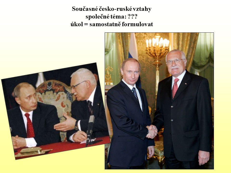 Současné česko-ruské vztahy společné téma: úkol = samostatně formulovat