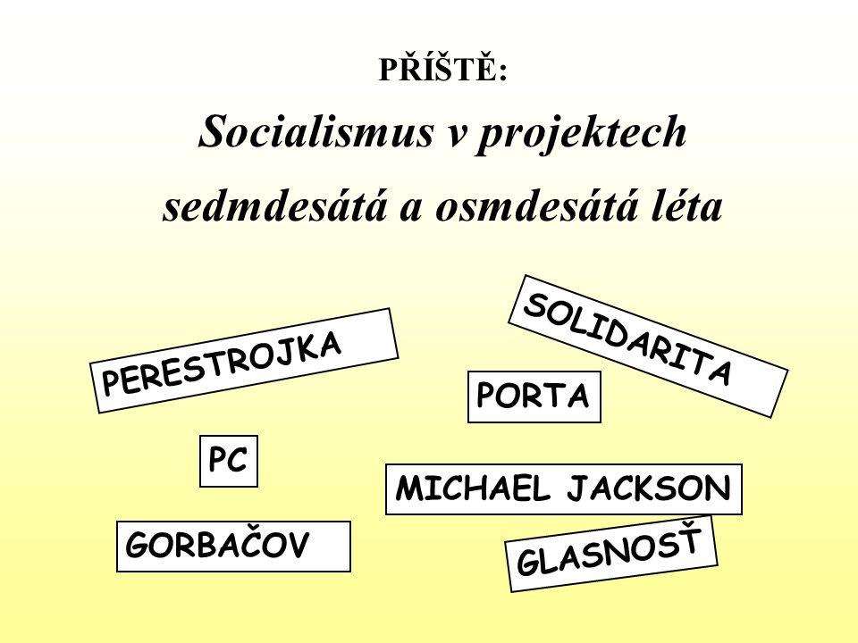 PŘÍŠTĚ: Socialismus v projektech sedmdesátá a osmdesátá léta GLASNOSŤ GORBAČOV PORTA PERESTROJKA SOLIDARITA MICHAEL JACKSON PC